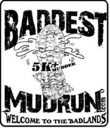 mark for BADDEST 5K+ MUDRUN WELCOME TO THE BADLANDS, trademark #85643804