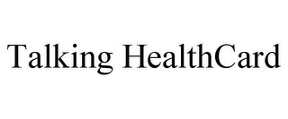 mark for TALKING HEALTHCARD, trademark #85643904