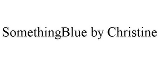 mark for SOMETHINGBLUE BY CHRISTINE, trademark #85643949