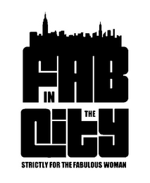 mark for FAB IN THE CITY STRICTLY FOR THE FABULOUS WOMAN, trademark #85644073