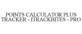 mark for POINTS CALCULATOR PLUS TRACKER - ITRACKBITES - PRO, trademark #85644194