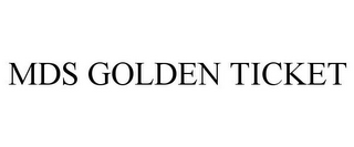 mark for MDS GOLDEN TICKET, trademark #85644581