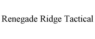 mark for RENEGADE RIDGE TACTICAL, trademark #85644758