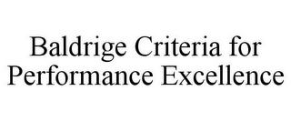 mark for BALDRIGE CRITERIA FOR PERFORMANCE EXCELLENCE, trademark #85644868