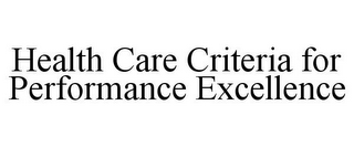 mark for HEALTH CARE CRITERIA FOR PERFORMANCE EXCELLENCE, trademark #85644895