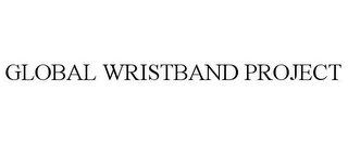 mark for GLOBAL WRISTBAND PROJECT, trademark #85645289