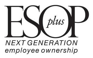 mark for ESOP PLUS NEXT GENERATION EMPLOYEE OWNERSHIP, trademark #85645588
