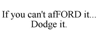 mark for IF YOU CAN'T AFFORD IT... DODGE IT., trademark #85645591