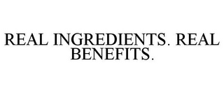 mark for REAL INGREDIENTS. REAL BENEFITS., trademark #85645721