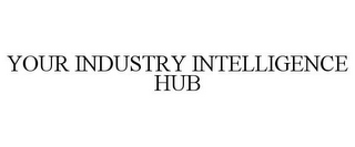 mark for YOUR INDUSTRY INTELLIGENCE HUB, trademark #85645818