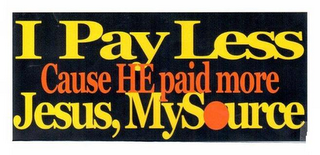 mark for I PAY LESS CAUSE HE PAID MORE JESUS, MYSOURCE, trademark #85646041