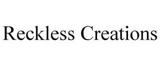 mark for RECKLESS CREATIONS, trademark #85646221