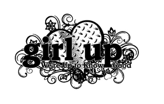 mark for GIRL UP - WE'RE UP TO KNOW GOOD, trademark #85646232
