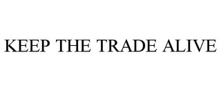 mark for KEEP THE TRADE ALIVE, trademark #85646319