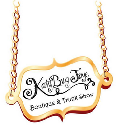 mark for KATYBUG FAYE BOUTIQUE & TRUNK SHOW, trademark #85646328