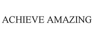 mark for ACHIEVE AMAZING, trademark #85646533