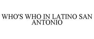 mark for WHO'S WHO IN LATINO SAN ANTONIO, trademark #85646752