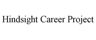 mark for HINDSIGHT CAREER PROJECT, trademark #85646801