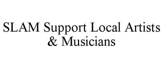 mark for SLAM SUPPORT LOCAL ARTISTS & MUSICIANS, trademark #85646805
