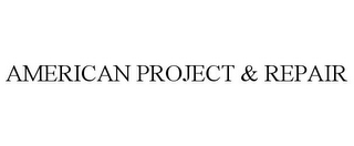 mark for AMERICAN PROJECT & REPAIR, trademark #85646841