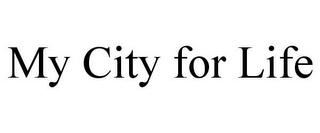 mark for MY CITY FOR LIFE, trademark #85646929