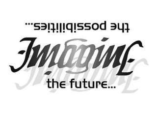 mark for IMAGINE THE FUTURE...IMAGINE THE POSSIBILITIES, trademark #85647023