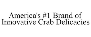 mark for AMERICA'S #1 BRAND OF INNOVATIVE CRAB DELICACIES, trademark #85647106