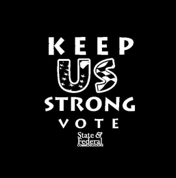 mark for KEEP US STRONG VOTE STATE & FEDERAL COMMUNICATIONS, trademark #85647161