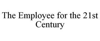 mark for THE EMPLOYEE FOR THE 21ST CENTURY, trademark #85647296