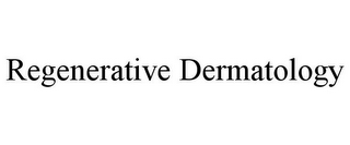 mark for REGENERATIVE DERMATOLOGY, trademark #85647557