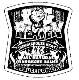 mark for HH HOG HEAVEN SMOKEHOUSE HEAT A SAUCE FOR LIFE ALL NATURAL BARBECUE SAUCE, trademark #85647639