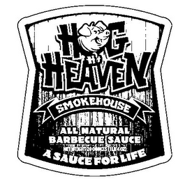 mark for HH HOG HEAVEN SMOKEHOUSE A SAUCE FOR LIFE ALL NATURAL BARBECUE SAUCE NET WEIGHT 20 OUNCES (1LB 4 OZ), trademark #85647673