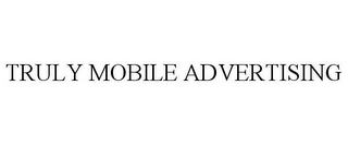 mark for TRULY MOBILE ADVERTISING, trademark #85648105
