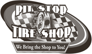 mark for PIT STOP TIRE SHOP WE BRING THE SHOP TOYOU!, trademark #85648167