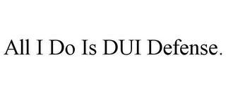 mark for ALL I DO IS DUI DEFENSE., trademark #85648187