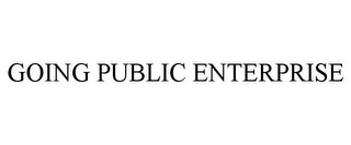 mark for GOING PUBLIC ENTERPRISE, trademark #85648256