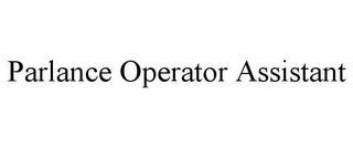 mark for PARLANCE OPERATOR ASSISTANT, trademark #85648276