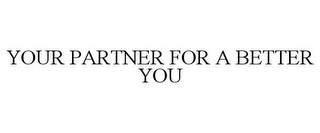 mark for YOUR PARTNER FOR A BETTER YOU, trademark #85648716