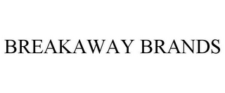 mark for BREAKAWAY BRANDS, trademark #85649314