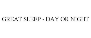 mark for GREAT SLEEP - DAY OR NIGHT, trademark #85649513