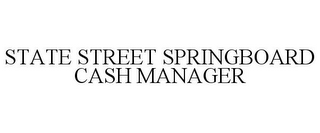 mark for STATE STREET SPRINGBOARD CASH MANAGER, trademark #85649680