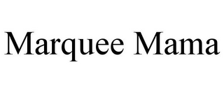 mark for MARQUEE MAMA, trademark #85649692