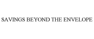 mark for SAVINGS BEYOND THE ENVELOPE, trademark #85649962