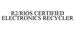 mark for R2/RIOS CERTIFIED ELECTRONICS RECYCLER, trademark #85650135