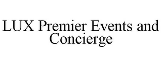 mark for LUX PREMIER EVENTS AND CONCIERGE, trademark #85650219