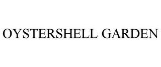 mark for OYSTERSHELL GARDEN, trademark #85650421
