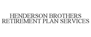 mark for HENDERSON BROTHERS RETIREMENT PLAN SERVICES, trademark #85650587