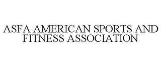 mark for ASFA AMERICAN SPORTS AND FITNESS ASSOCIATION, trademark #85650716