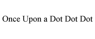 mark for ONCE UPON A DOT DOT DOT, trademark #85650728