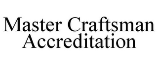 mark for MASTER CRAFTSMAN ACCREDITATION, trademark #85650733